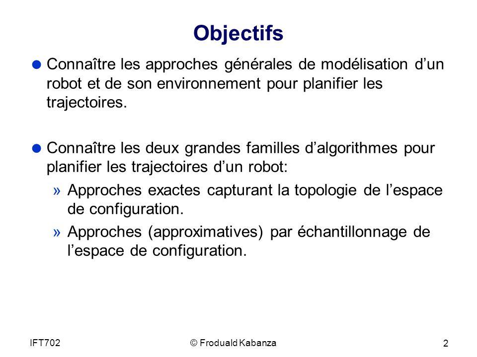 Objectifs Connaître les approches générales de modélisation d'un robot et de son environnement pour planifier les trajectoires.
