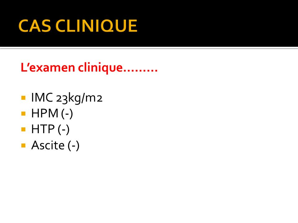 CAS CLINIQUE L'examen clinique……… IMC 23kg/m2 HPM (-) HTP (-)
