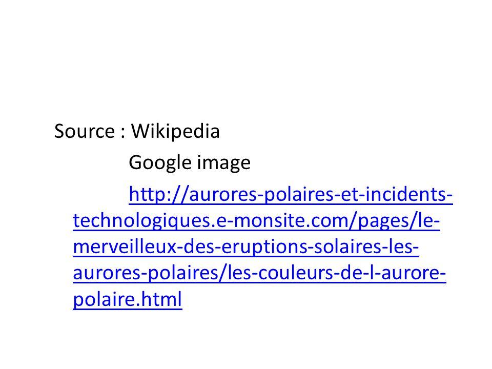 Source : Wikipedia Google image http://aurores-polaires-et-incidents-technologiques.e-monsite.com/pages/le-merveilleux-des-eruptions-solaires-les-aurores-polaires/les-couleurs-de-l-aurore-polaire.html