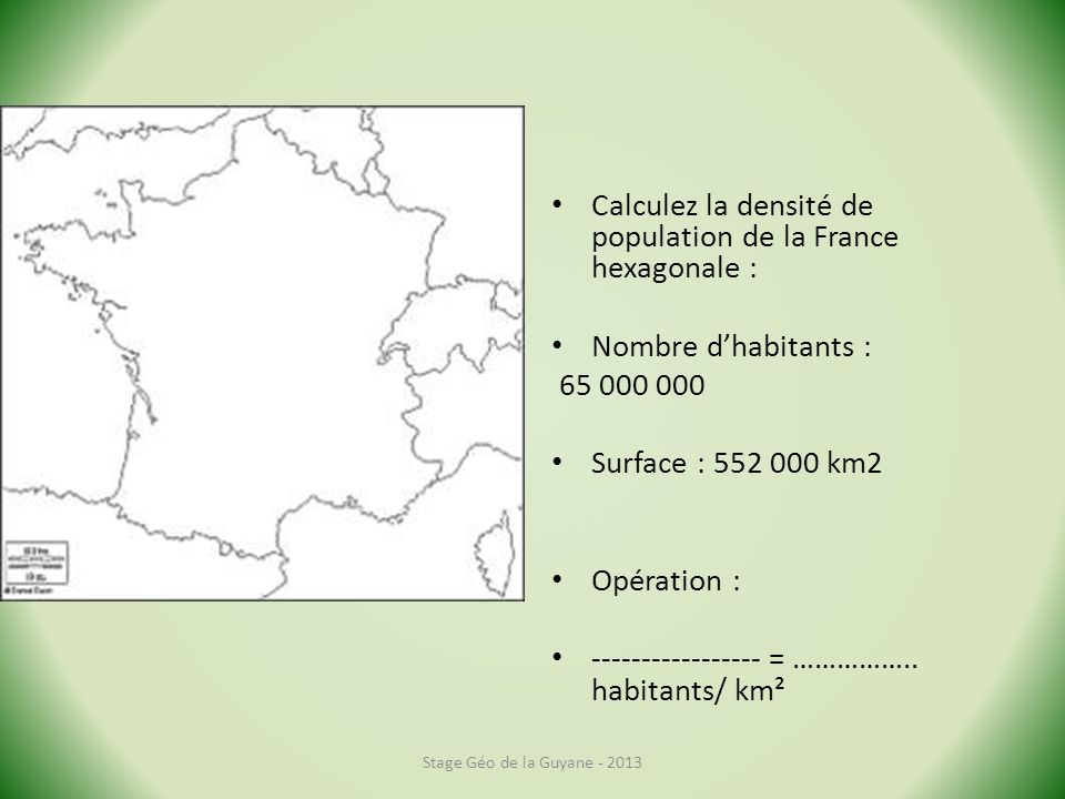 Calculez la densité de population de la France hexagonale :
