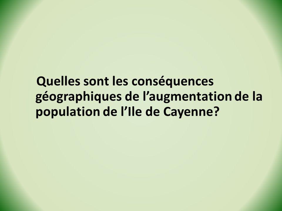 Quelles sont les conséquences géographiques de l'augmentation de la population de l'Ile de Cayenne
