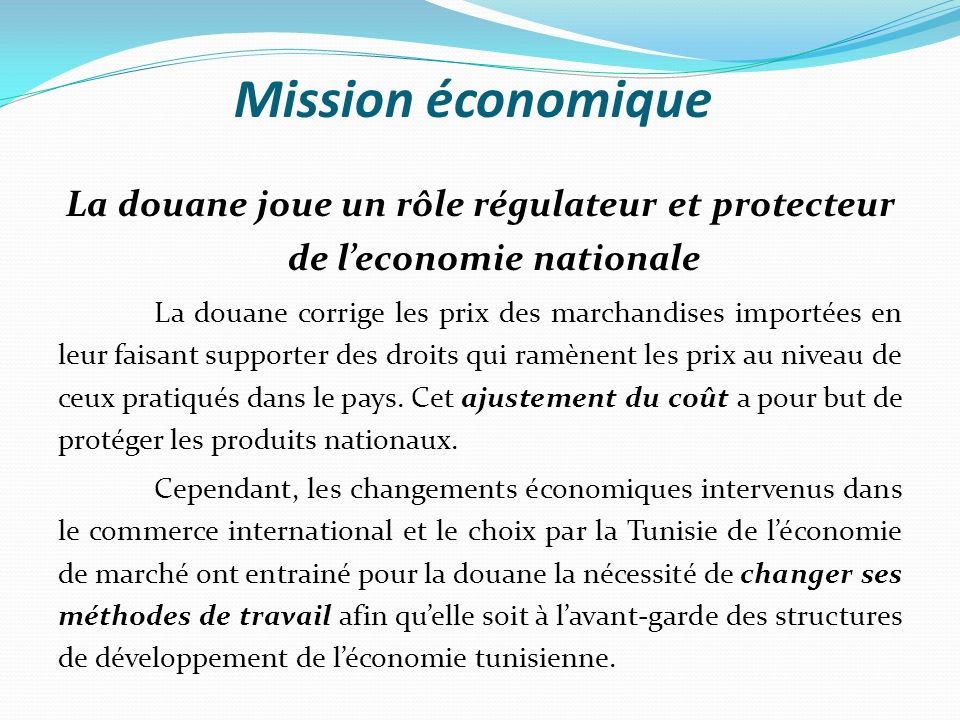 Mission économique La douane joue un rôle régulateur et protecteur de l'economie nationale.