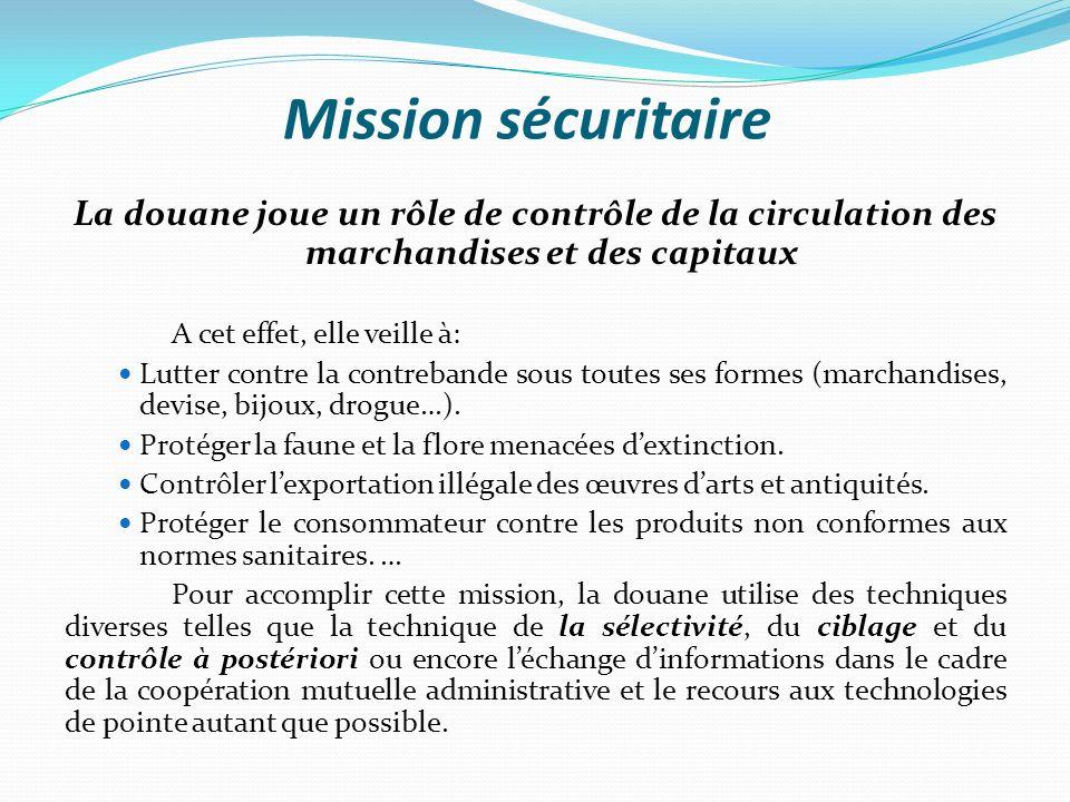 Mission sécuritaire La douane joue un rôle de contrôle de la circulation des marchandises et des capitaux.