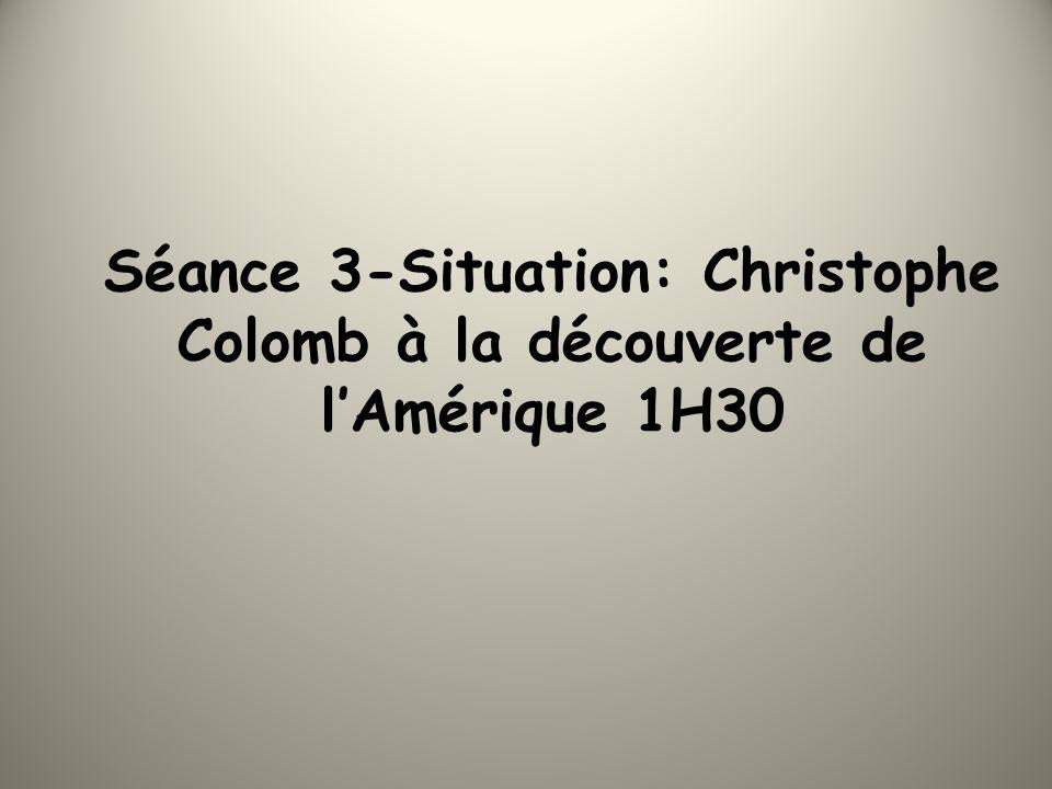 Séance 3-Situation: Christophe Colomb à la découverte de l'Amérique 1H30