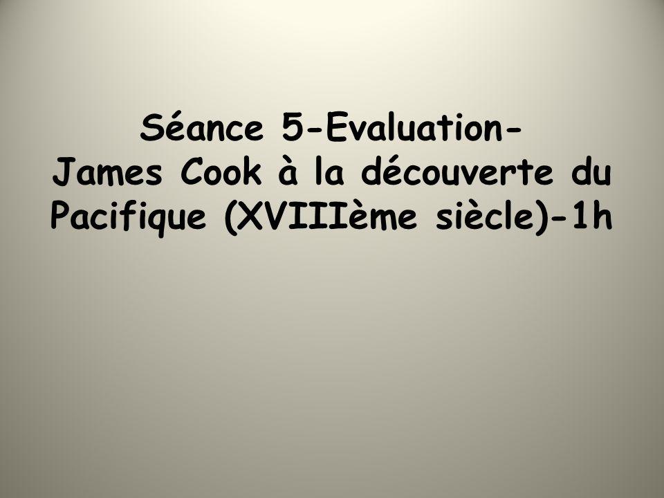 Séance 5-Evaluation- James Cook à la découverte du Pacifique (XVIIIème siècle)-1h