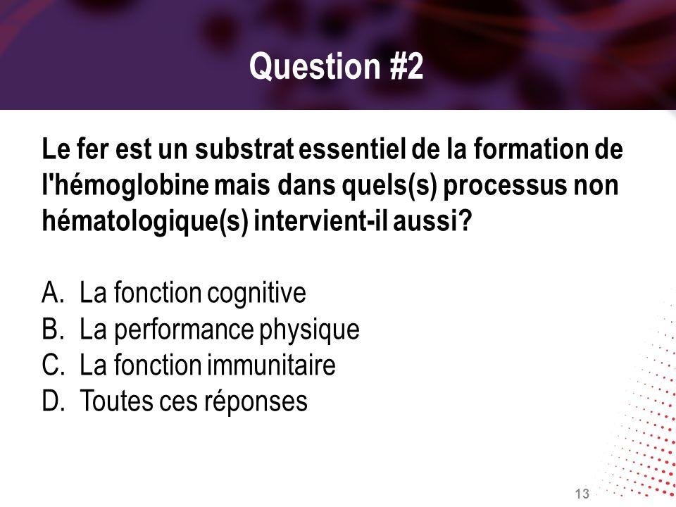 Question #2 Le fer est un substrat essentiel de la formation de l hémoglobine mais dans quels(s) processus non hématologique(s) intervient-il aussi