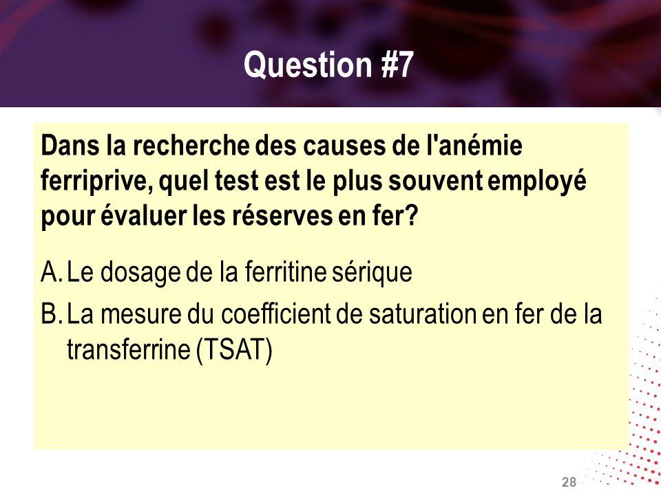 Question #7 Dans la recherche des causes de l anémie ferriprive, quel test est le plus souvent employé pour évaluer les réserves en fer