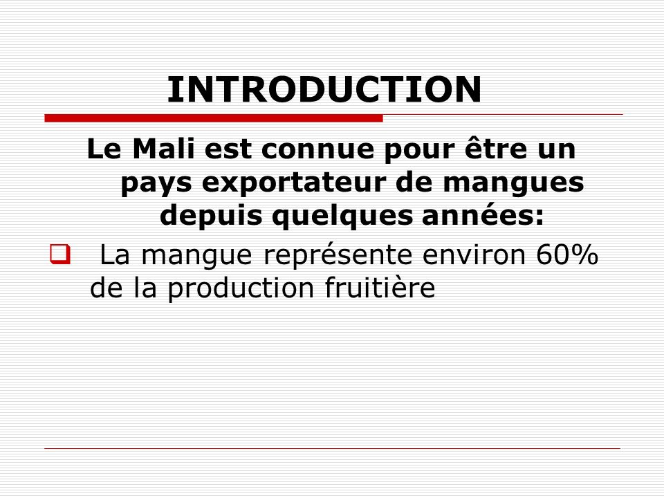 INTRODUCTION Le Mali est connue pour être un pays exportateur de mangues depuis quelques années:
