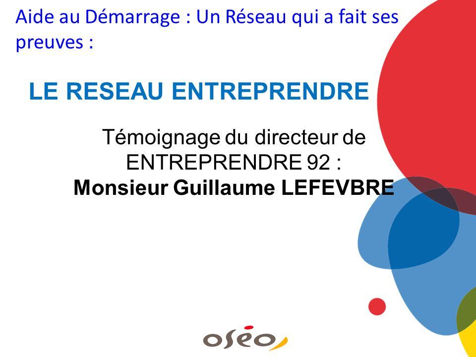 LE RESEAU ENTREPRENDRE Monsieur Guillaume LEFEVBRE