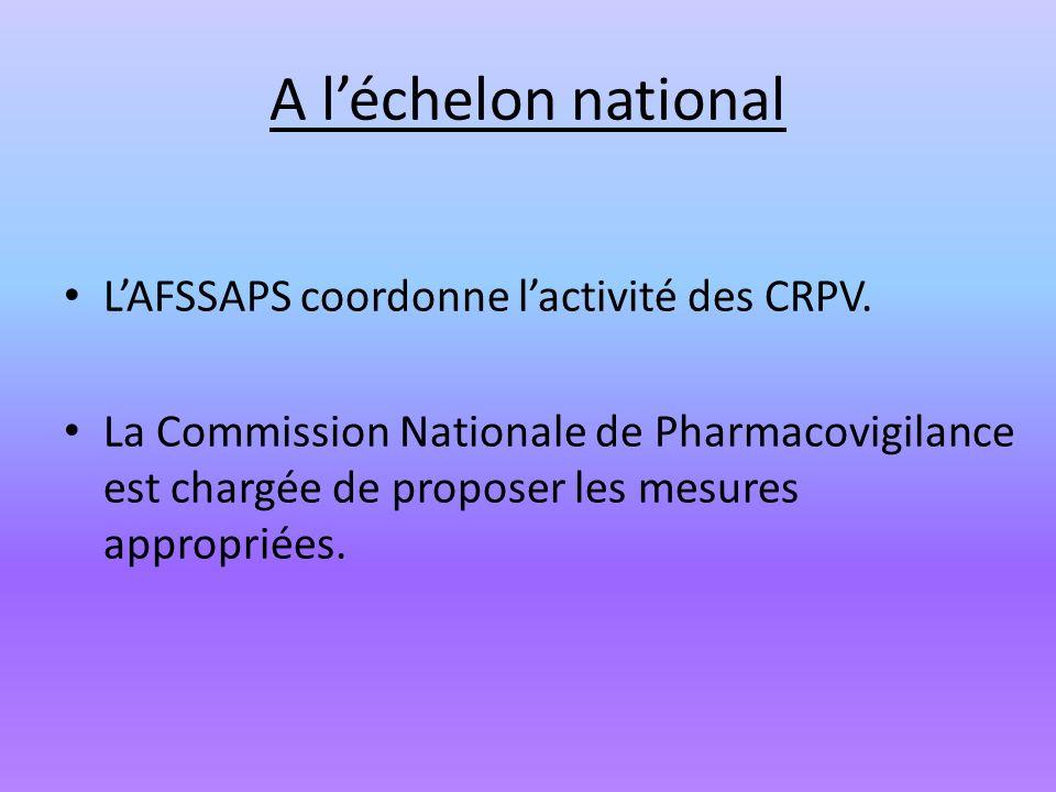 A l'échelon national L'AFSSAPS coordonne l'activité des CRPV.