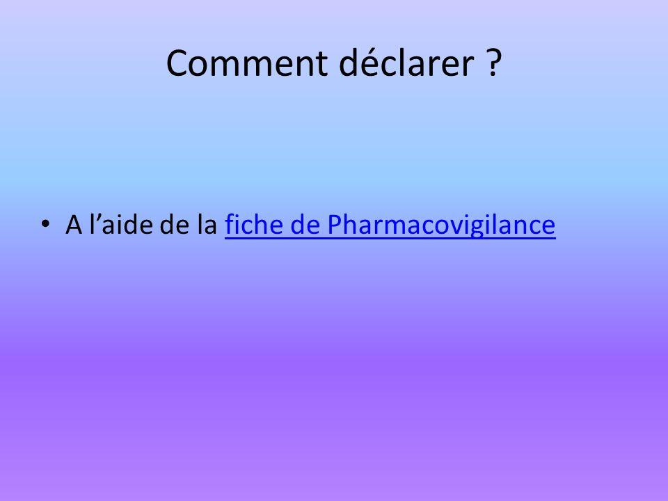 Comment déclarer A l'aide de la fiche de Pharmacovigilance