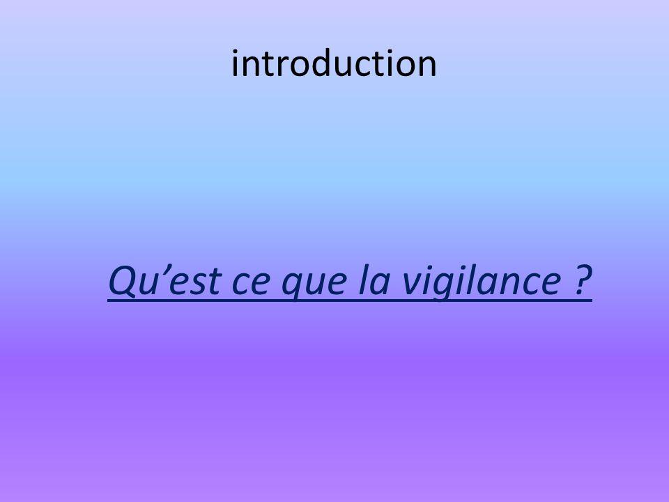 introduction Qu'est ce que la vigilance