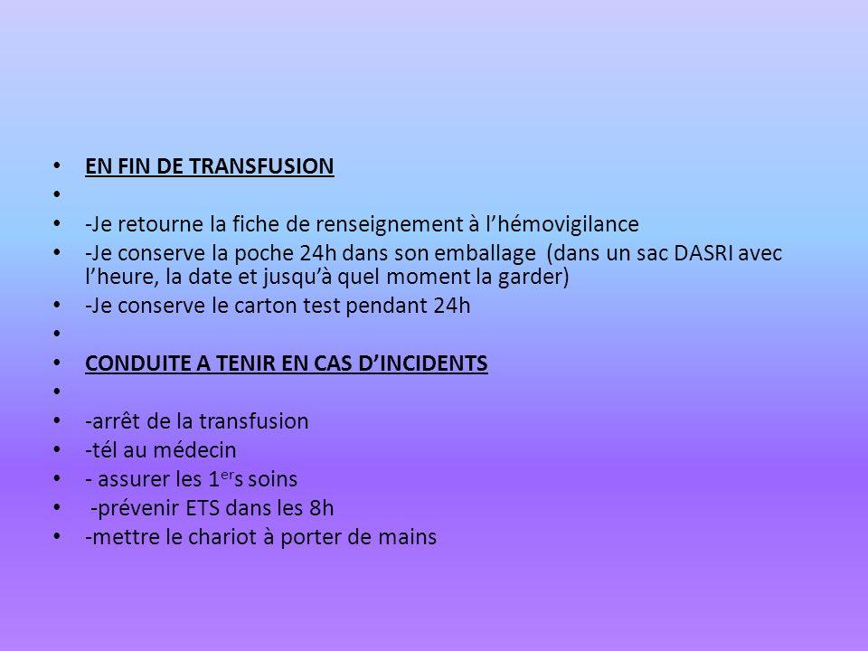 EN FIN DE TRANSFUSION -Je retourne la fiche de renseignement à l'hémovigilance.