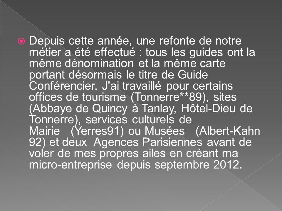 Depuis cette année, une refonte de notre métier a été effectué : tous les guides ont la même dénomination et la même carte portant désormais le titre de Guide Conférencier.