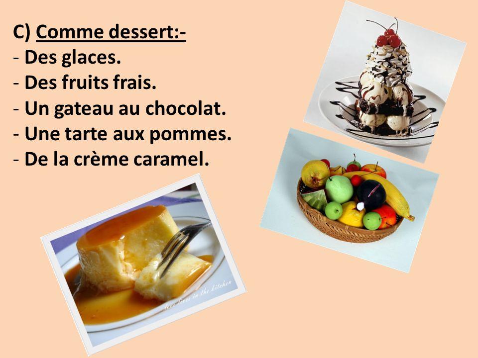 C) Comme dessert:- Des glaces. Des fruits frais.