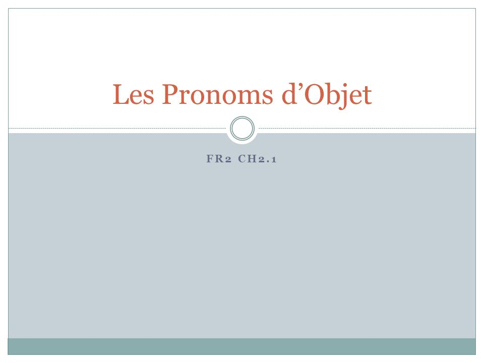 Les Pronoms d'Objet FR2 CH2.1