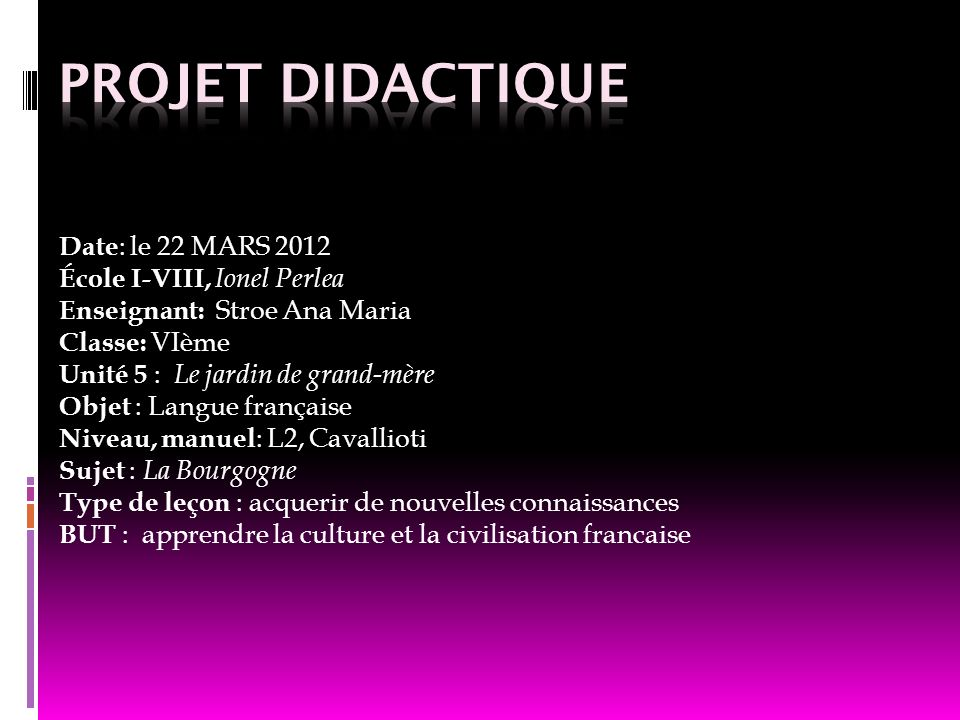 PROJET DIDACTIQUE Date: le 22 MARS 2012 École I-VIII, Ionel Perlea