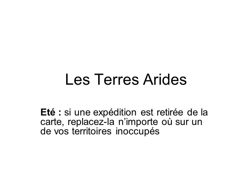 Les Terres Arides Eté : si une expédition est retirée de la carte, replacez-la n'importe où sur un de vos territoires inoccupés.