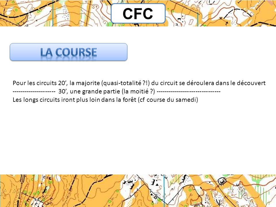 CFC La course. Pour les circuits 20', la majorite (quasi-totalité !) du circuit se déroulera dans le découvert.