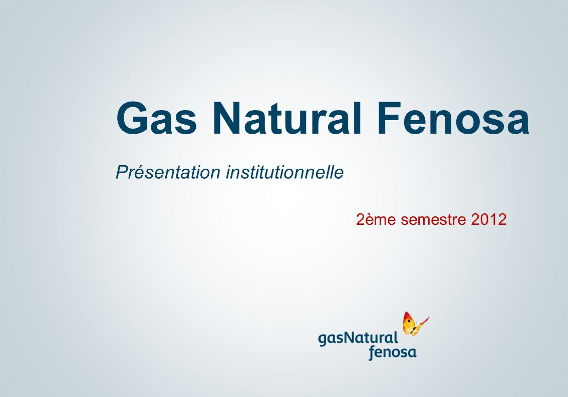 Gas Natural Fenosa Présentation institutionnelle 2ème semestre 2012