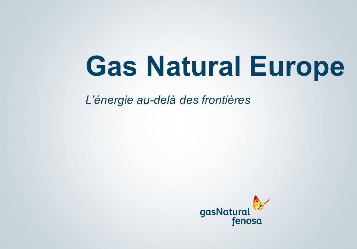 Gas Natural Europe L'énergie au-delà des frontières