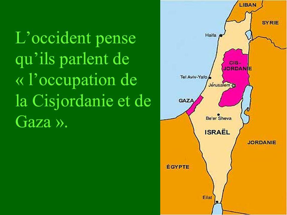 L'occident pense qu'ils parlent de « l'occupation de la Cisjordanie et de Gaza ».