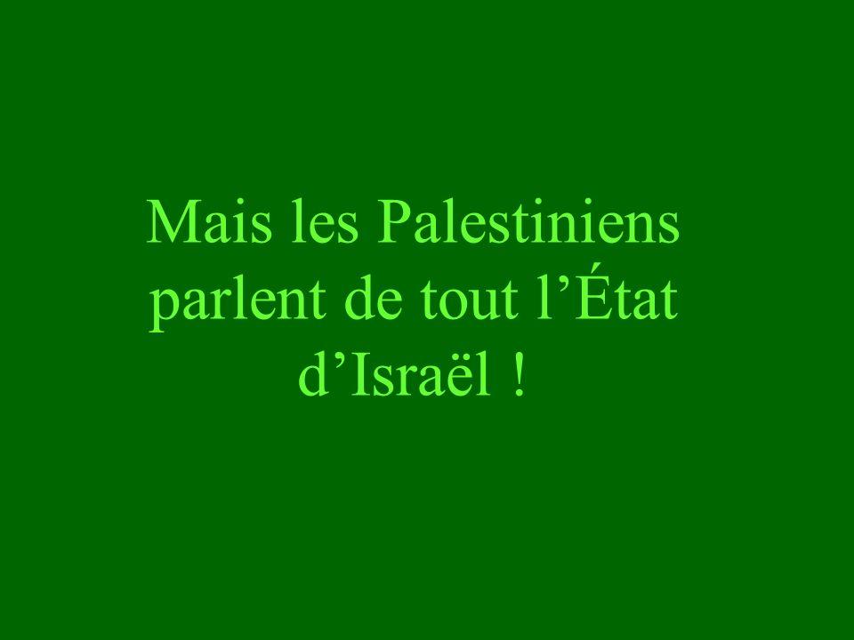 Mais les Palestiniens parlent de tout l'État d'Israël !