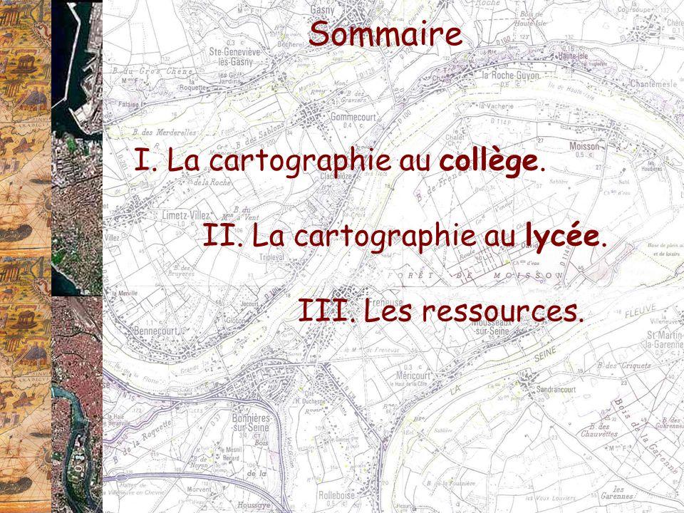 Sommaire I. La cartographie au collège. II. La cartographie au lycée.