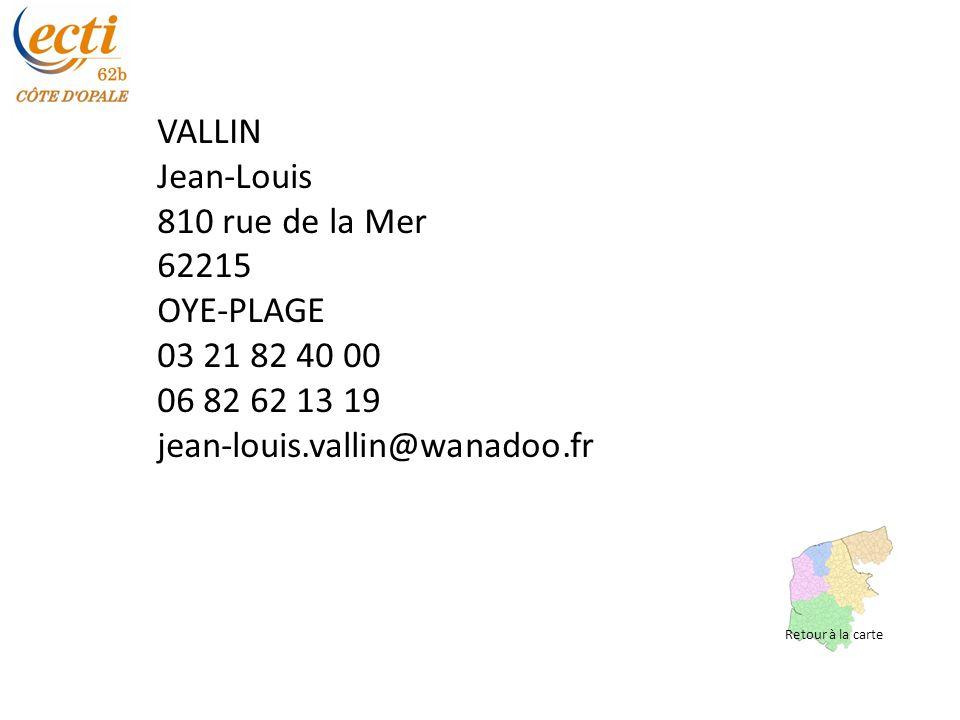 VALLIN Jean-Louis 810 rue de la Mer 62215 OYE-PLAGE 03 21 82 40 00