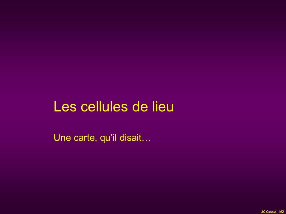 Les cellules de lieu Une carte, qu'il disait… JC Cassel – M2