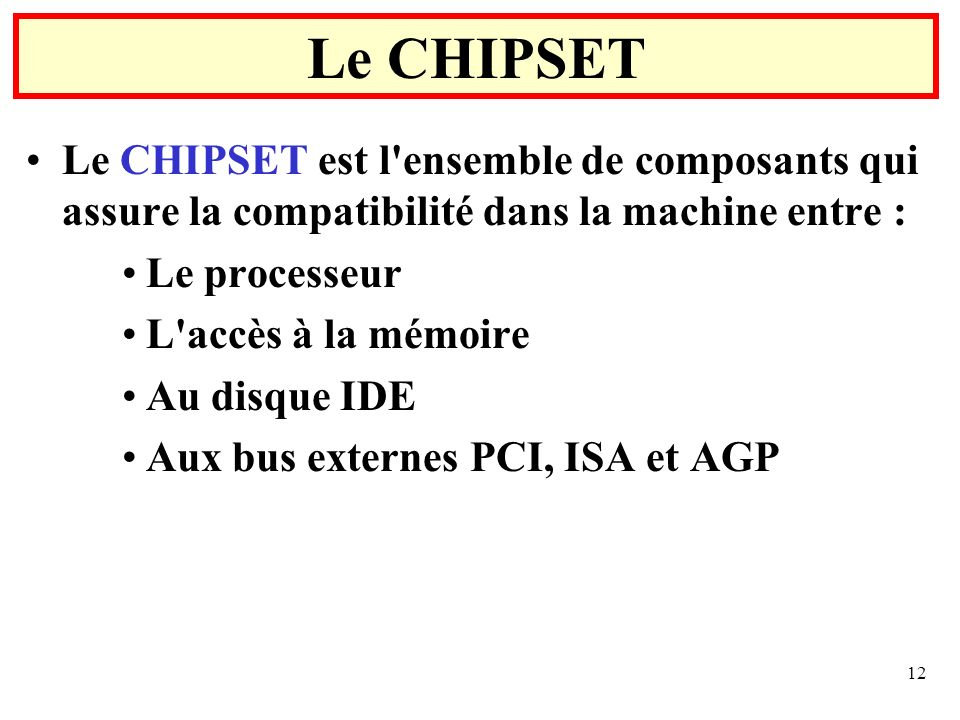 Le CHIPSET Le CHIPSET est l ensemble de composants qui assure la compatibilité dans la machine entre :