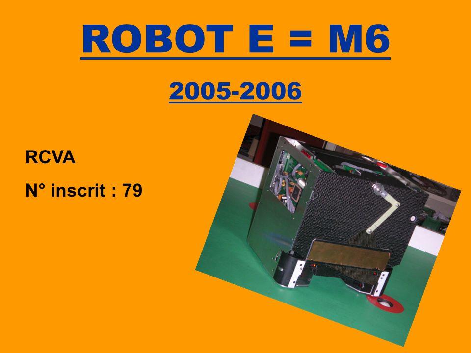 ROBOT E = M6 2005-2006 RCVA N° inscrit : 79