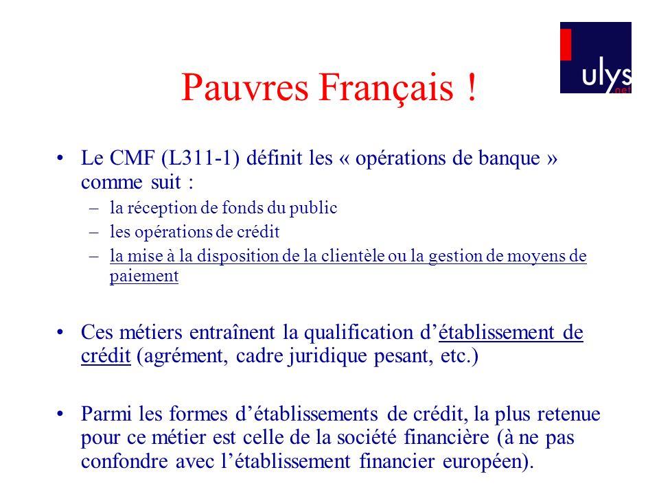 Pauvres Français ! Le CMF (L311-1) définit les « opérations de banque » comme suit : la réception de fonds du public.
