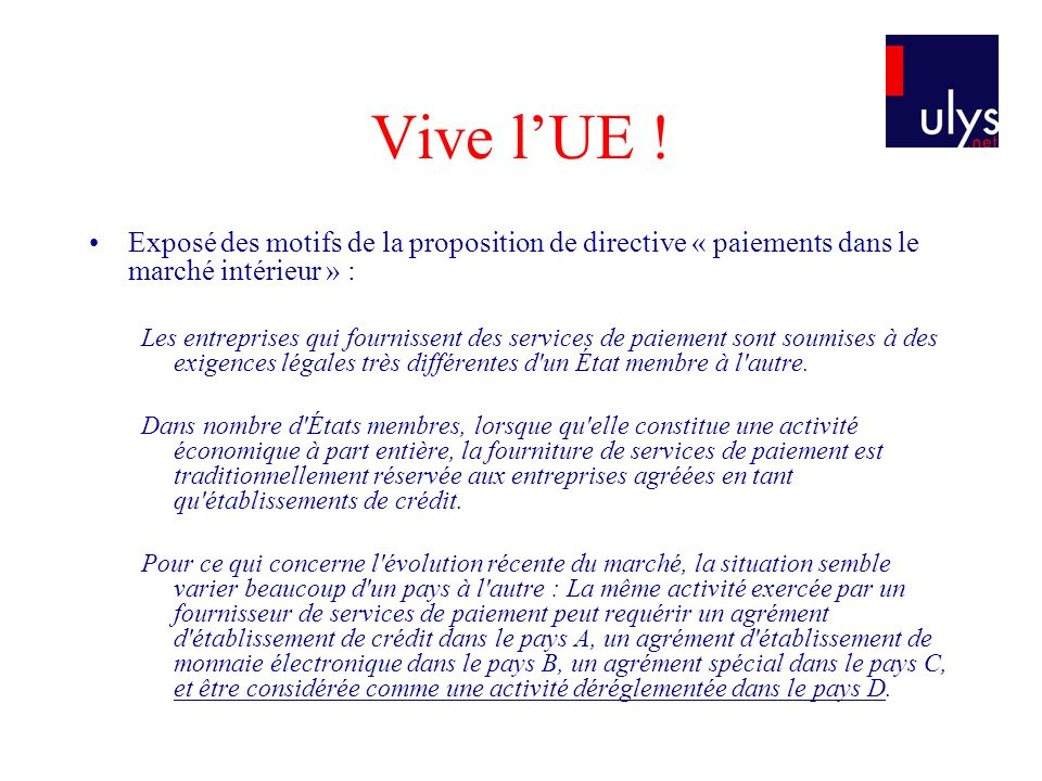 Vive l'UE ! Exposé des motifs de la proposition de directive « paiements dans le marché intérieur » :