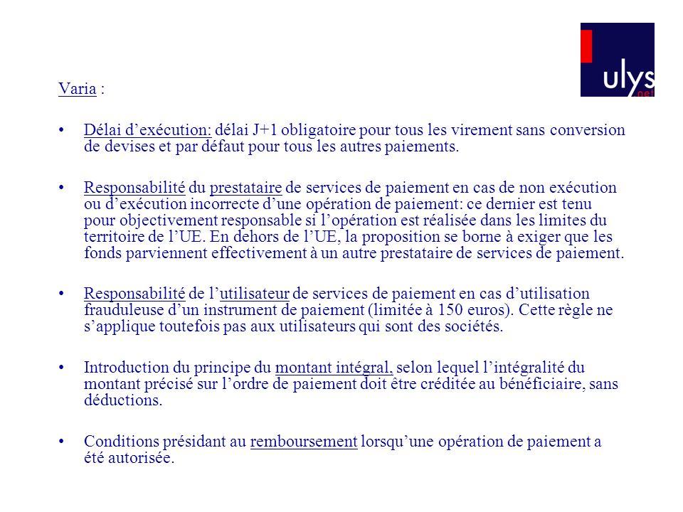 Varia : Délai d'exécution: délai J+1 obligatoire pour tous les virement sans conversion de devises et par défaut pour tous les autres paiements.