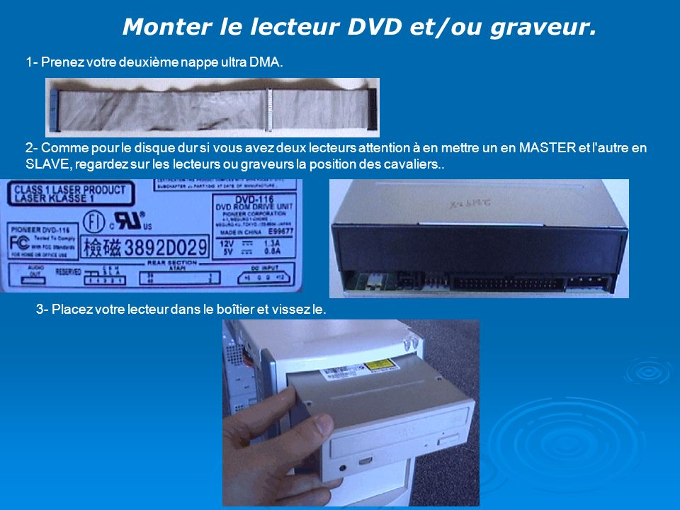 Monter le lecteur DVD et/ou graveur.