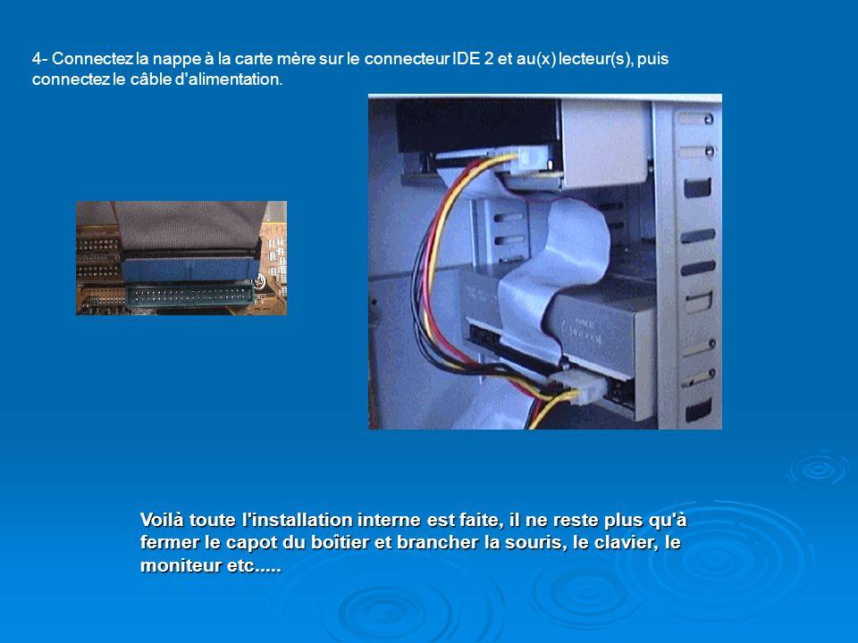 4- Connectez la nappe à la carte mère sur le connecteur IDE 2 et au(x) lecteur(s), puis connectez le câble d alimentation.