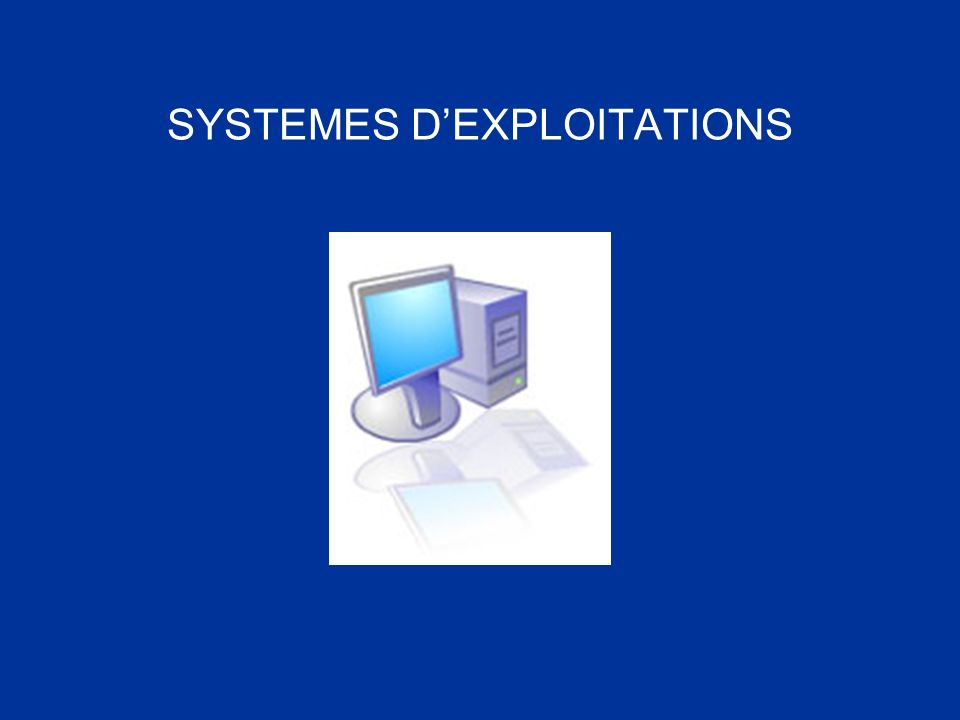 SYSTEMES D'EXPLOITATIONS