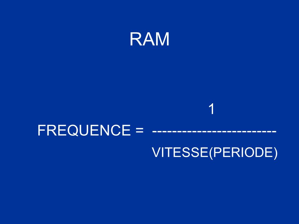 RAM 1 FREQUENCE = ------------------------- VITESSE(PERIODE)