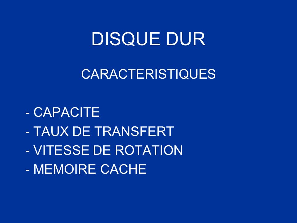 DISQUE DUR CARACTERISTIQUES - CAPACITE - TAUX DE TRANSFERT