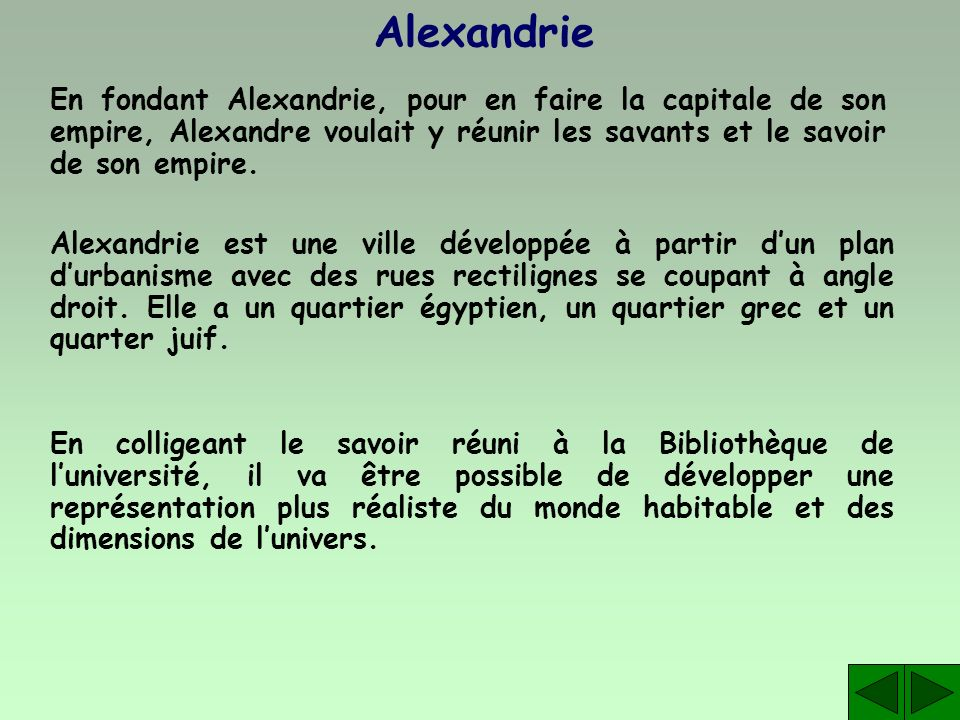 Alexandrie En fondant Alexandrie, pour en faire la capitale de son empire, Alexandre voulait y réunir les savants et le savoir de son empire.