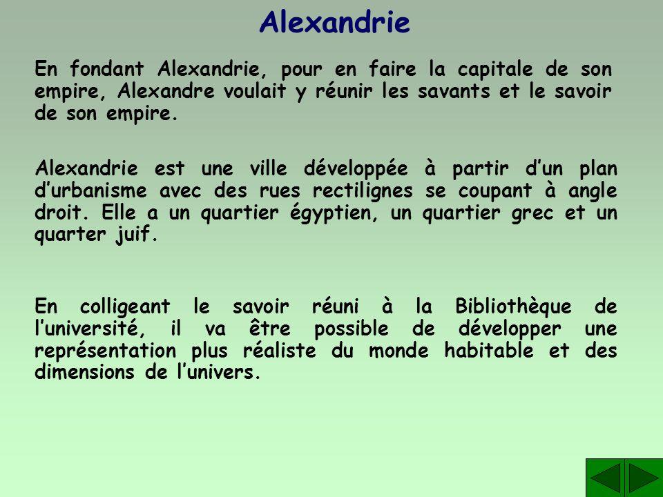 AlexandrieEn fondant Alexandrie, pour en faire la capitale de son empire, Alexandre voulait y réunir les savants et le savoir de son empire.