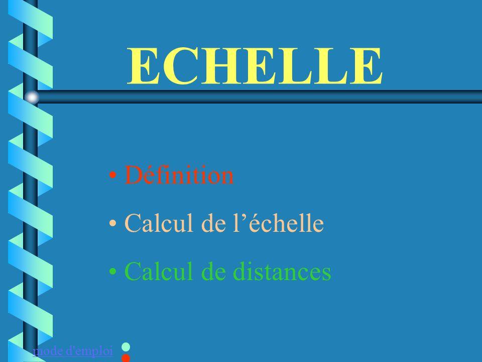 ECHELLE Définition Calcul de l'échelle Calcul de distances