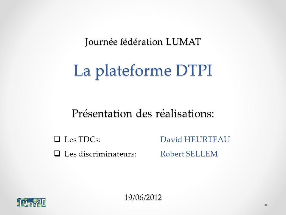 Journée fédération LUMAT La plateforme DTPI Présentation des réalisations: 19/06/2012