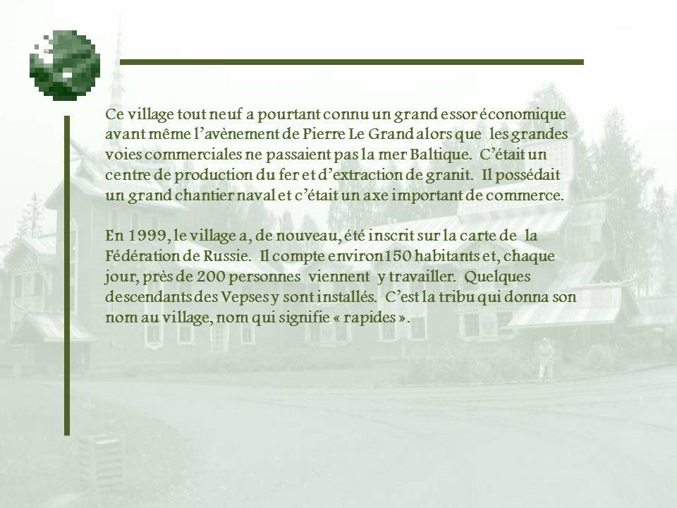 Ce village tout neuf a pourtant connu un grand essor économique avant même l'avènement de Pierre Le Grand alors que les grandes voies commerciales ne passaient pas la mer Baltique. C'était un centre de production du fer et d'extraction de granit. Il possédait un grand chantier naval et c'était un axe important de commerce.