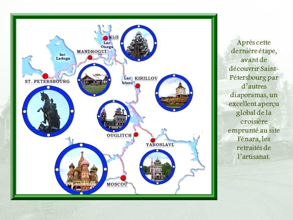 Après cette dernière étape, avant de découvrir Saint-Pétersbourg par d'autres diaporamas, un excellent aperçu global de la croisière emprunté au site Fénara, les retraités de l'artisanat.