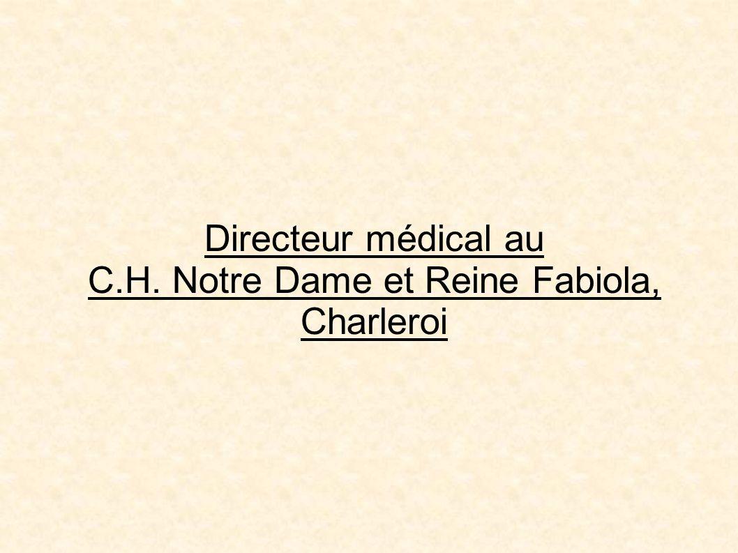Directeur médical au C.H. Notre Dame et Reine Fabiola, Charleroi