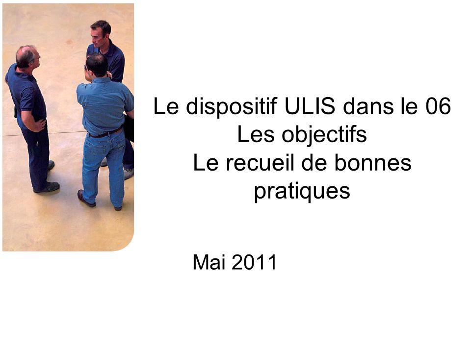 Le dispositif ULIS dans le 06 Les objectifs Le recueil de bonnes pratiques