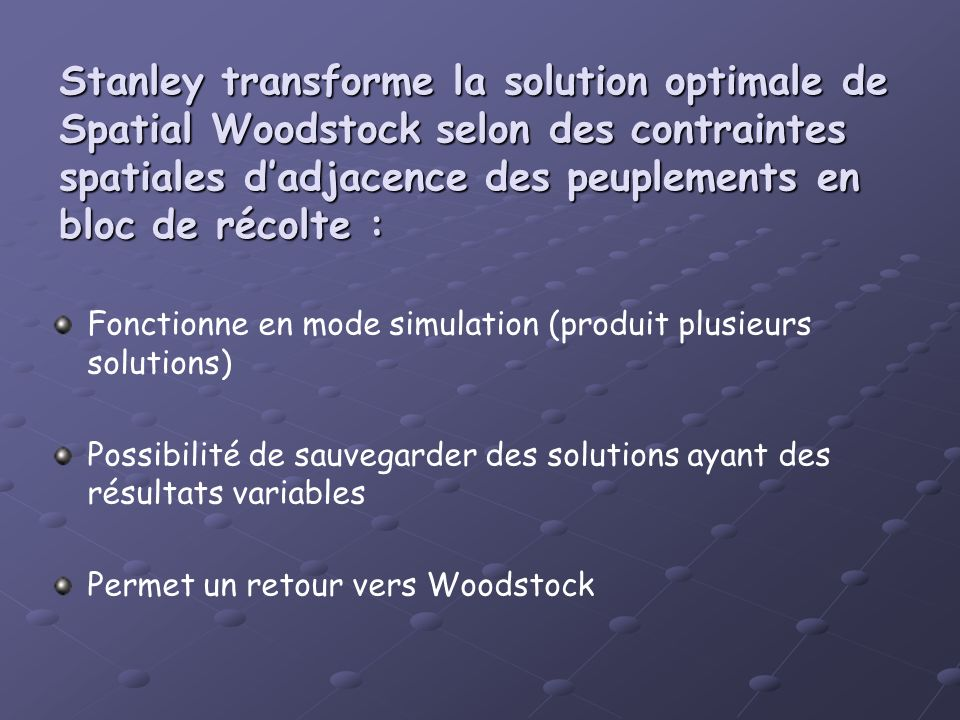 Stanley transforme la solution optimale de Spatial Woodstock selon des contraintes spatiales d'adjacence des peuplements en bloc de récolte :