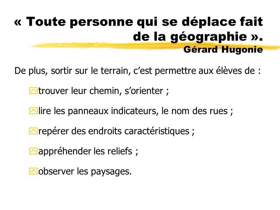 « Toute personne qui se déplace fait de la géographie ». Gérard Hugonie